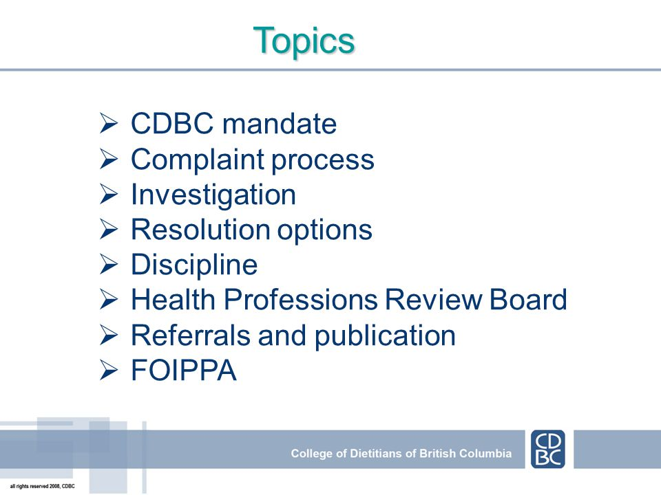 CDBC mandate Complaint process Investigation Resolution options Discipline Health Professions Review Board Referrals and publication FOIPPA Topics