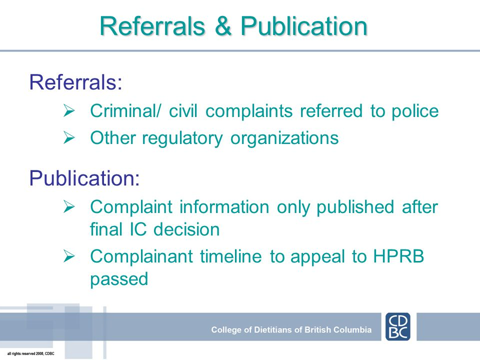 Referrals & Publication Referrals: Criminal/ civil complaints referred to police Other regulatory organizations Publication: Complaint information onl