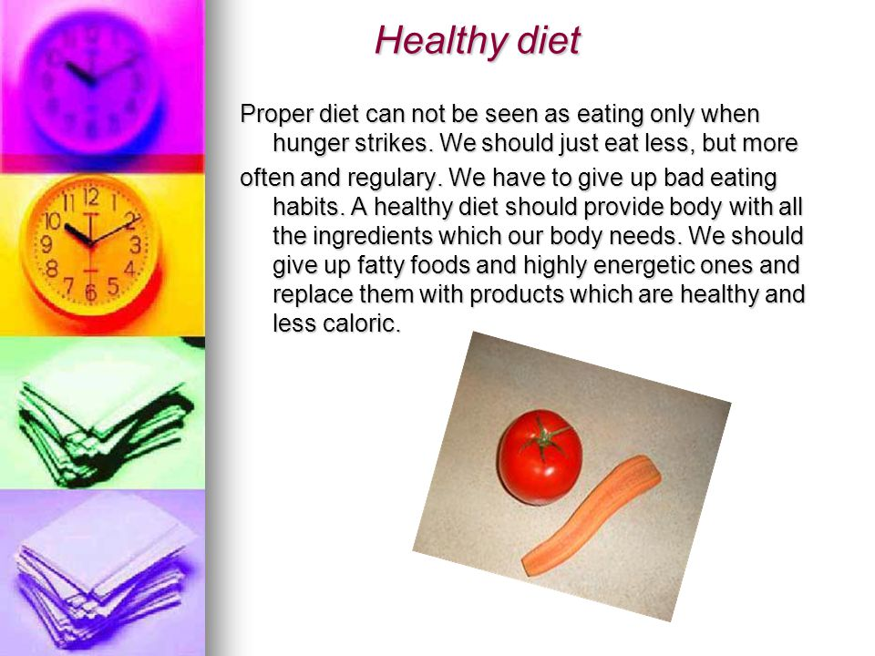 Healthy diet Healthy diet Proper diet can not be seen as eating only when hunger strikes.