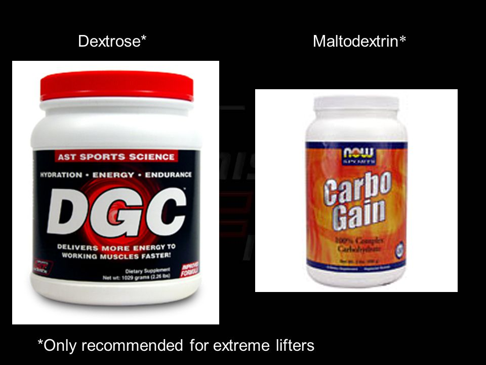 Dextrose*Maltodextrin * *Only recommended for extreme lifters