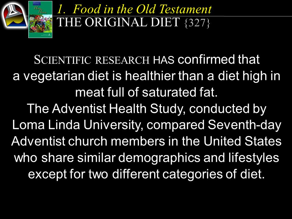 1.Food in the Old Testament THE ORIGINAL DIET {327} S CIENTIFIC RESEARCH HAS confirmed that a vegetarian diet is healthier than a diet high in meat fu