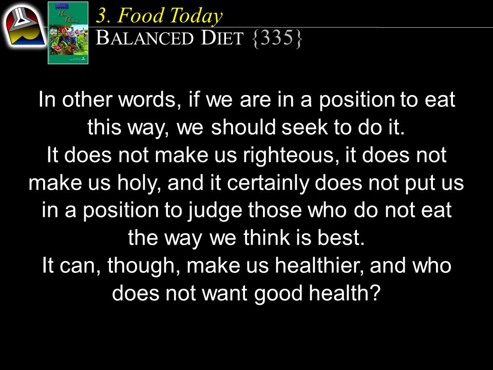 In other words, if we are in a position to eat this way, we should seek to do it. It does not make us righteous, it does not make us holy, and it cert
