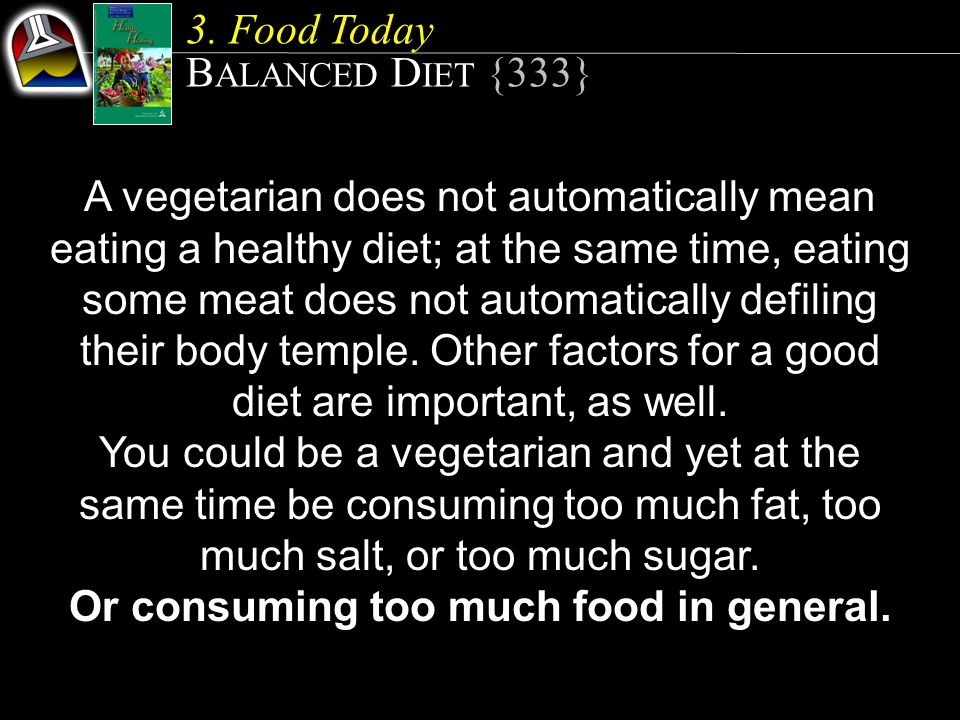 A vegetarian does not automatically mean eating a healthy diet; at the same time, eating some meat does not automatically defiling their body temple.