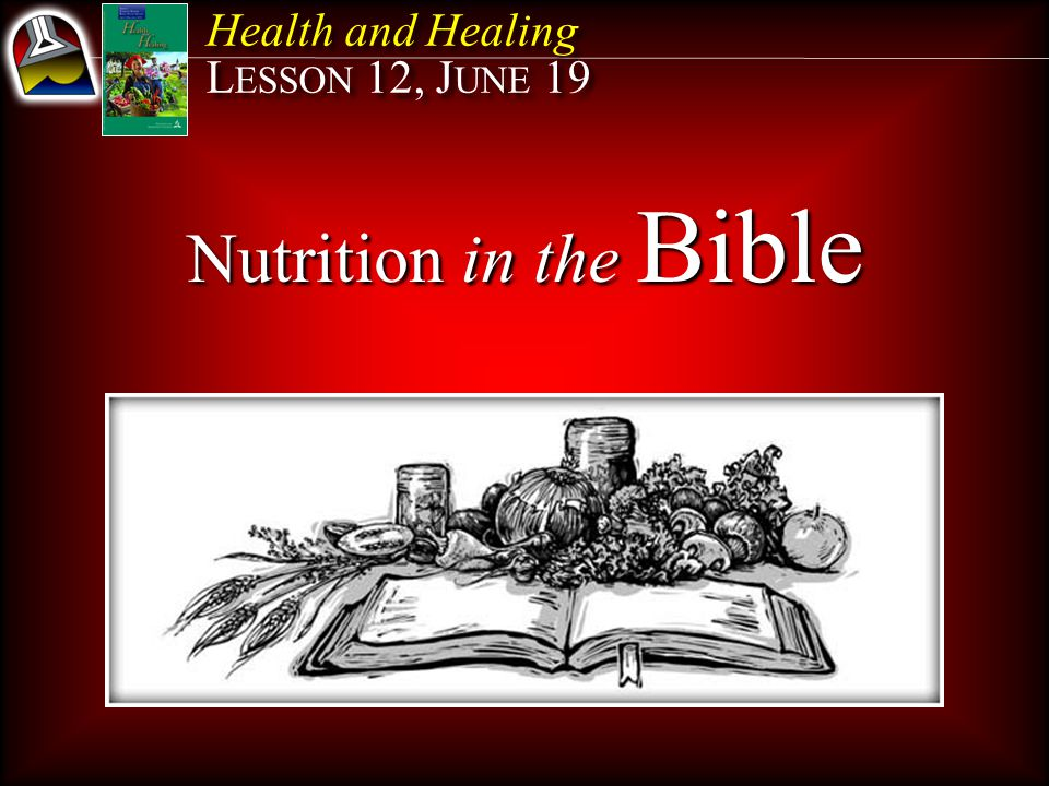 Health and Healing L ESSON 12, J UNE 19 Health and Healing L ESSON 12, J UNE 19 Nutrition in the Bible
