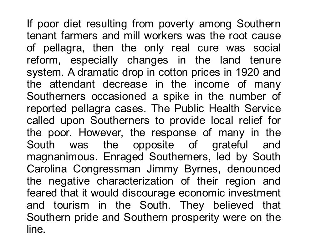 If poor diet resulting from poverty among Southern tenant farmers and mill workers was the root cause of pellagra, then the only real cure was social
