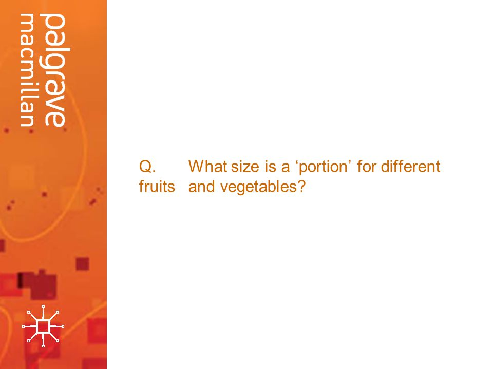 Q.What size is a portion for different fruits and vegetables?