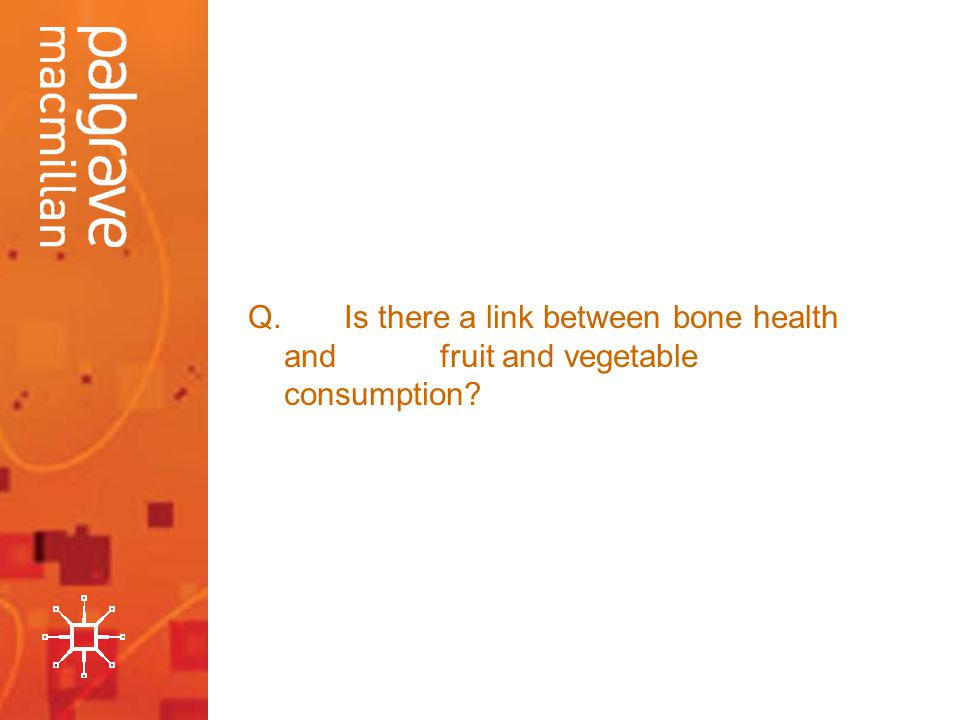 Q.Is there a link between bone health and fruit and vegetable consumption?