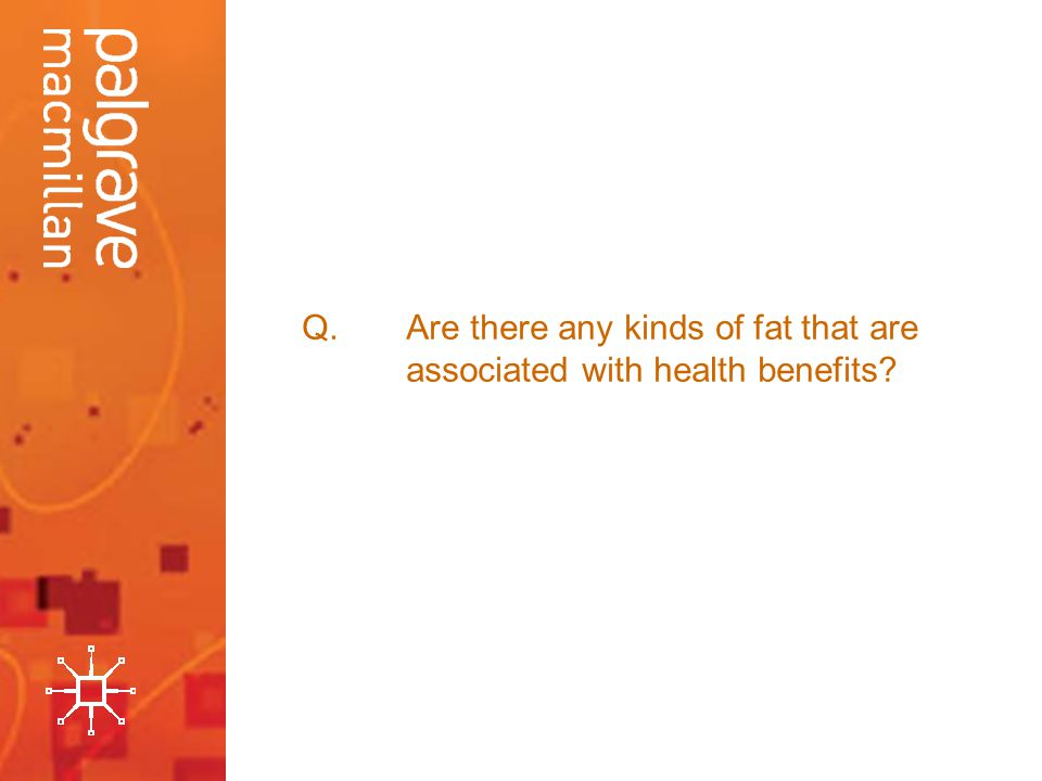 Q.Are there any kinds of fat that are associated with health benefits?