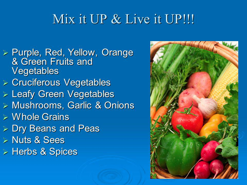 Mix it UP & Live it UP!!! Purple, Red, Yellow, Orange & Green Fruits and Vegetables Purple, Red, Yellow, Orange & Green Fruits and Vegetables Crucifer