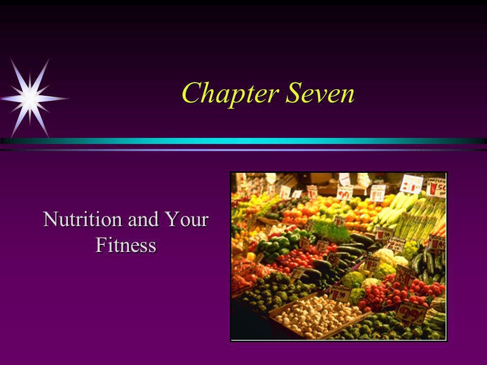 Chapter Seven Nutrition and Your Fitness