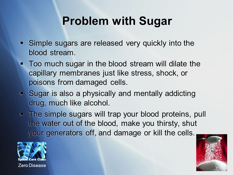 Zero Disease Problem with Sugar Simple sugars are released very quickly into the blood stream.
