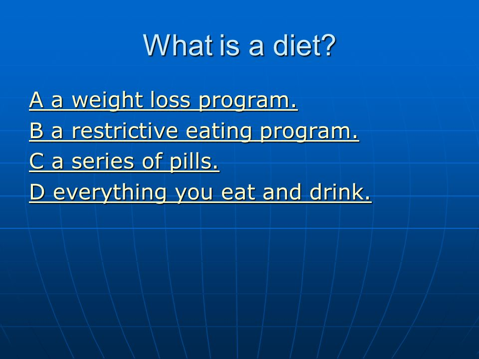 What is a diet? A a weight loss program. A a weight loss program. B a restrictive eating program. B a restrictive eating program. C a series of pills.