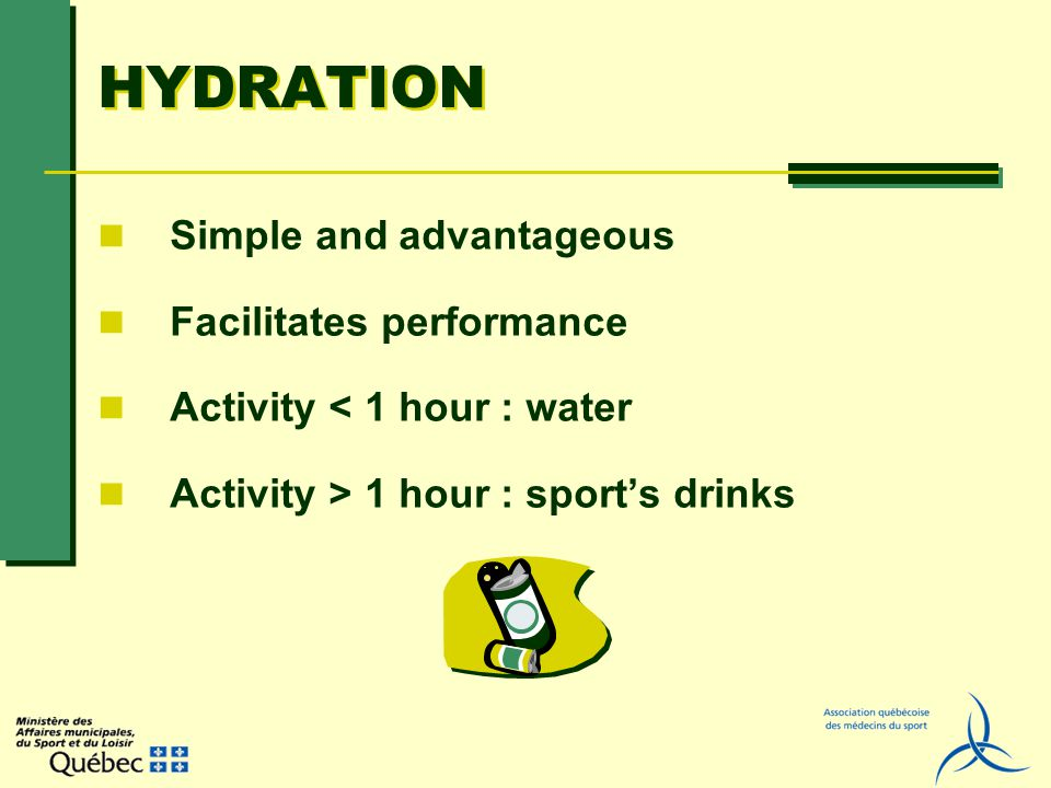 HYDRATION Simple and advantageous Facilitates performance Activity < 1 hour : water Activity > 1 hour : sports drinks