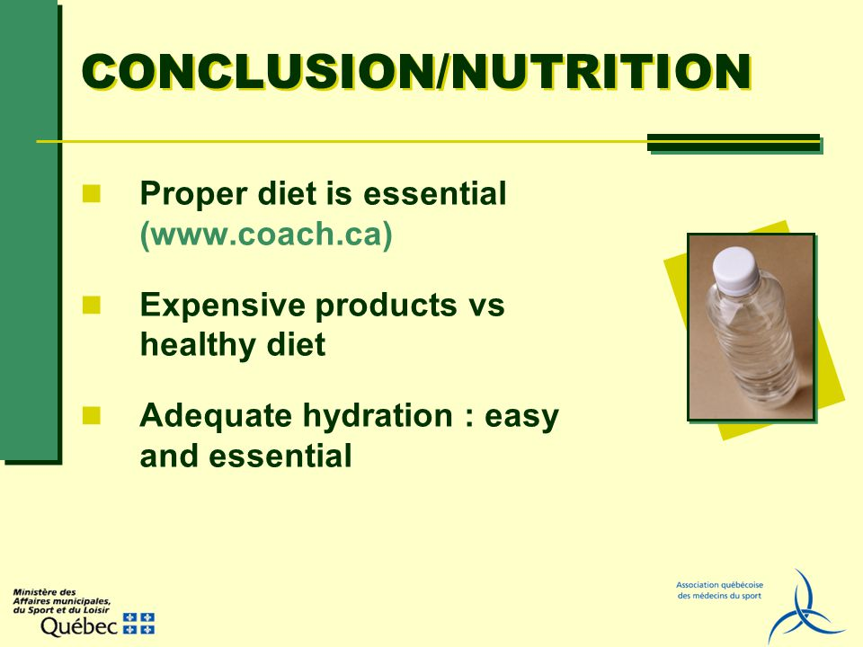 CONCLUSION/NUTRITION Proper diet is essential (www.coach.ca) Expensive products vs healthy diet Adequate hydration : easy and essential