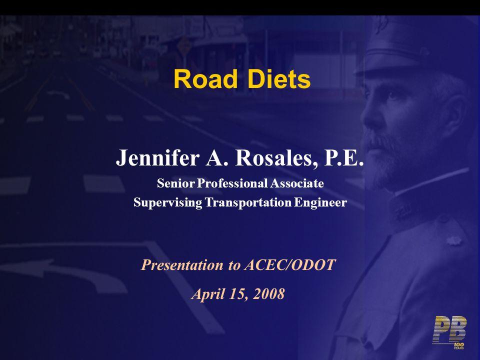 Road Diets Jennifer A. Rosales, P.E. Senior Professional Associate Supervising Transportation Engineer Presentation to ACEC/ODOT April 15, 2008