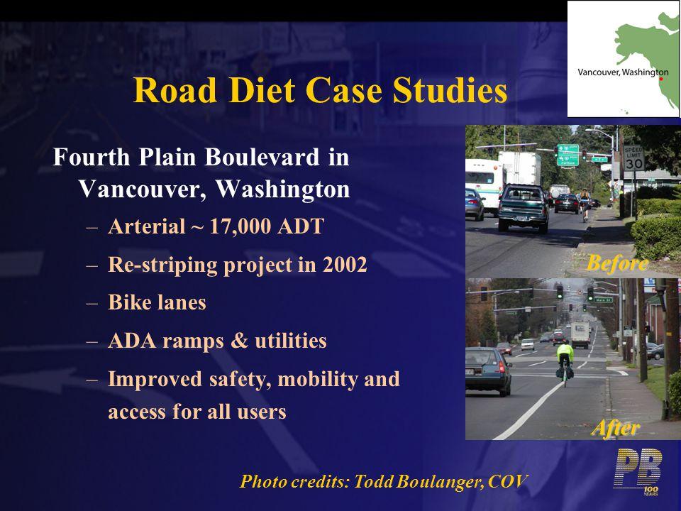 Road Diet Case Studies Fourth Plain Boulevard in Vancouver, Washington –Arterial ~ 17,000 ADT –Re-striping project in 2002 –Bike lanes –ADA ramps & ut