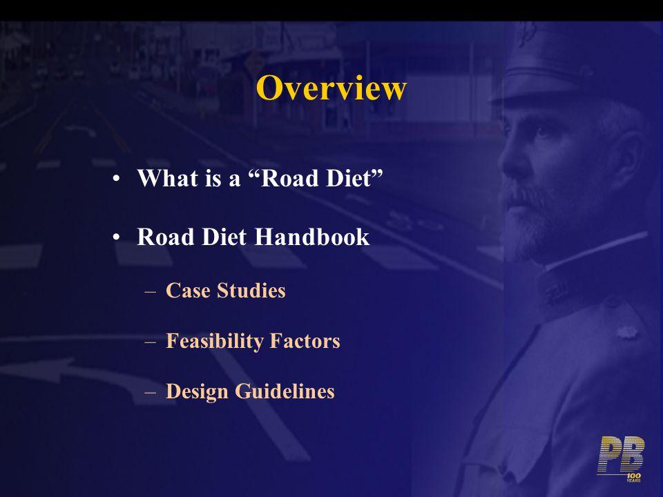 Overview What is a Road Diet Road Diet Handbook –Case Studies –Feasibility Factors –Design Guidelines