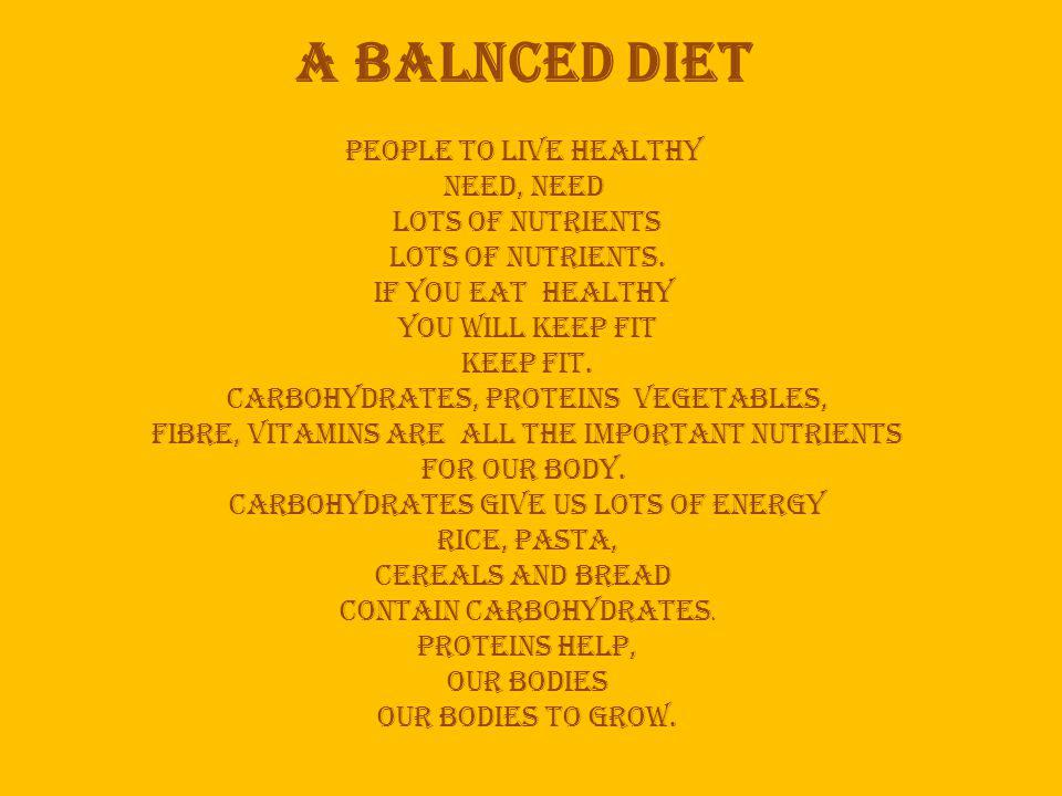 A balnced diet People to live healthy need, need lots of nutrients lots of nutrients.