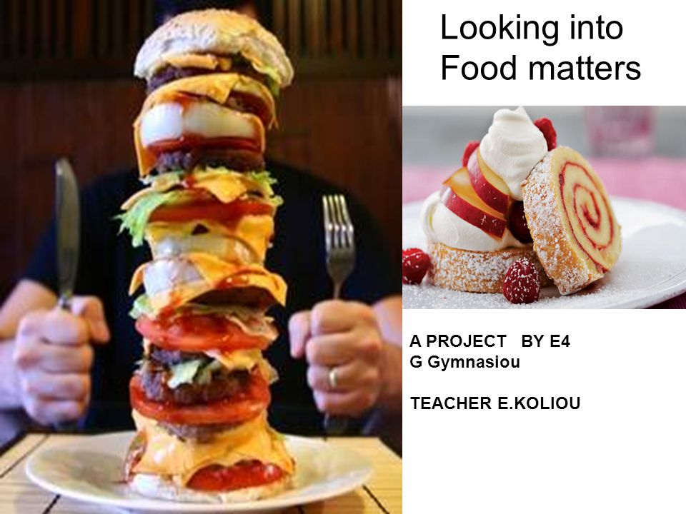 Looking into Food matters A PROJECT BY E4 G Gymnasiou TEACHER E.KOLIOU