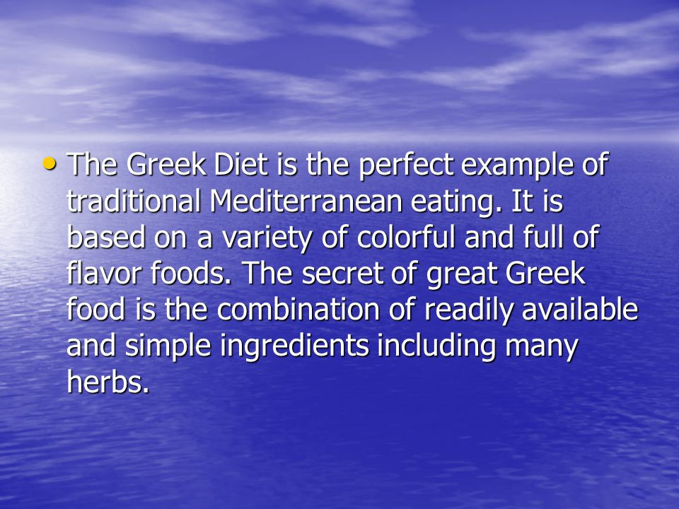 The Greek Diet is the perfect example of traditional Mediterranean eating.