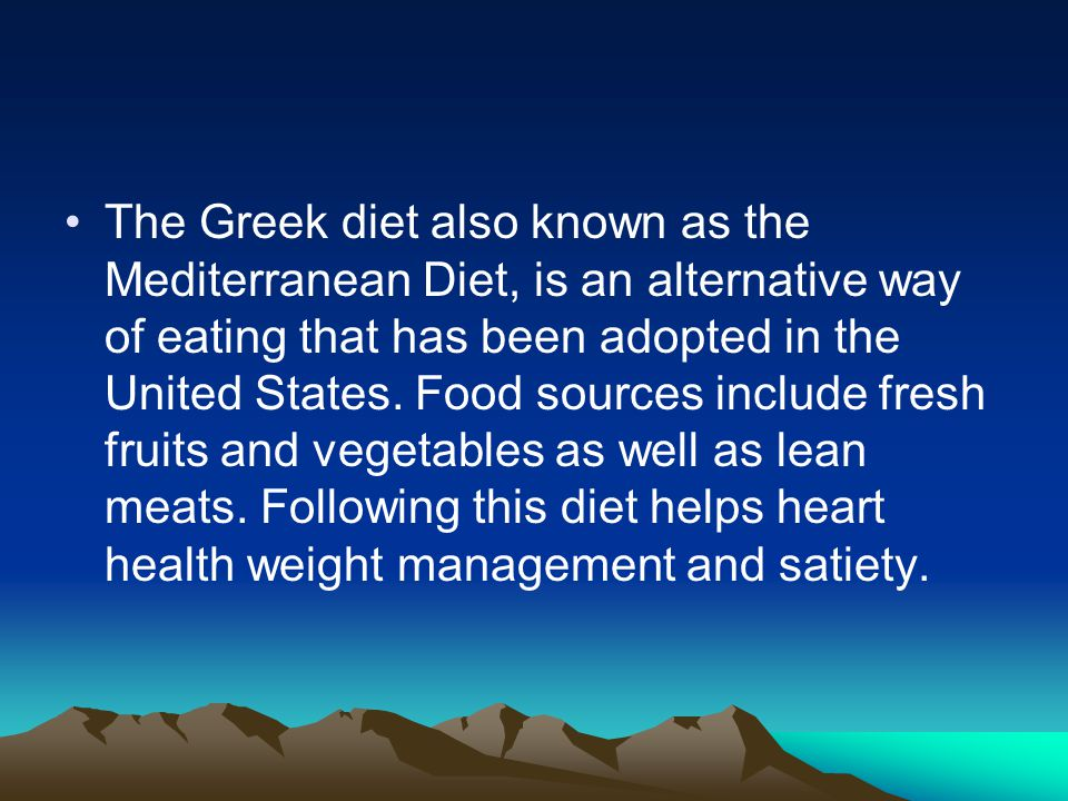 The Greek diet also known as the Mediterranean Diet, is an alternative way of eating that has been adopted in the United States.