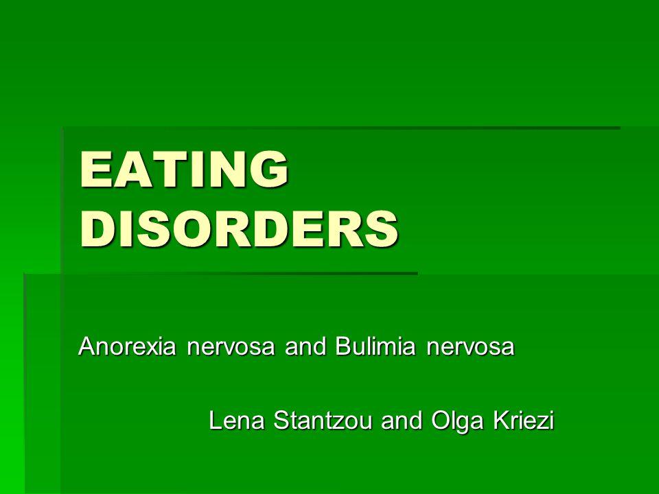 EATING DISORDERS Anorexia nervosa and Bulimia nervosa Lena Stantzou and Olga Kriezi