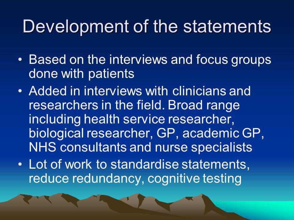 Development of the statements Based on the interviews and focus groups done with patients Added in interviews with clinicians and researchers in the field.