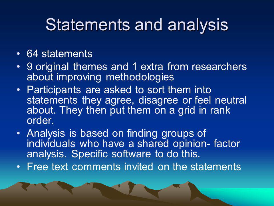 Statements and analysis 64 statements 9 original themes and 1 extra from researchers about improving methodologies Participants are asked to sort them into statements they agree, disagree or feel neutral about.