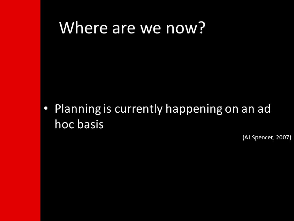 Planning is currently happening on an ad hoc basis (AJ Spencer, 2007)