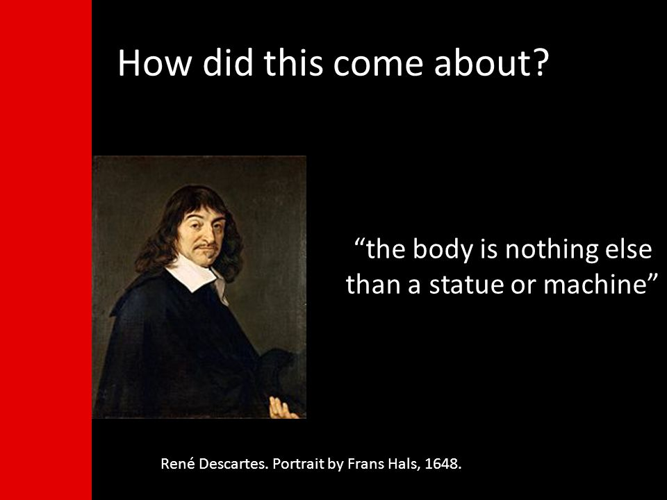 the body is nothing else than a statue or machine René Descartes.