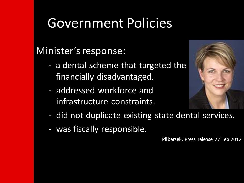 Ministers response: -a dental scheme that targeted the financially disadvantaged.