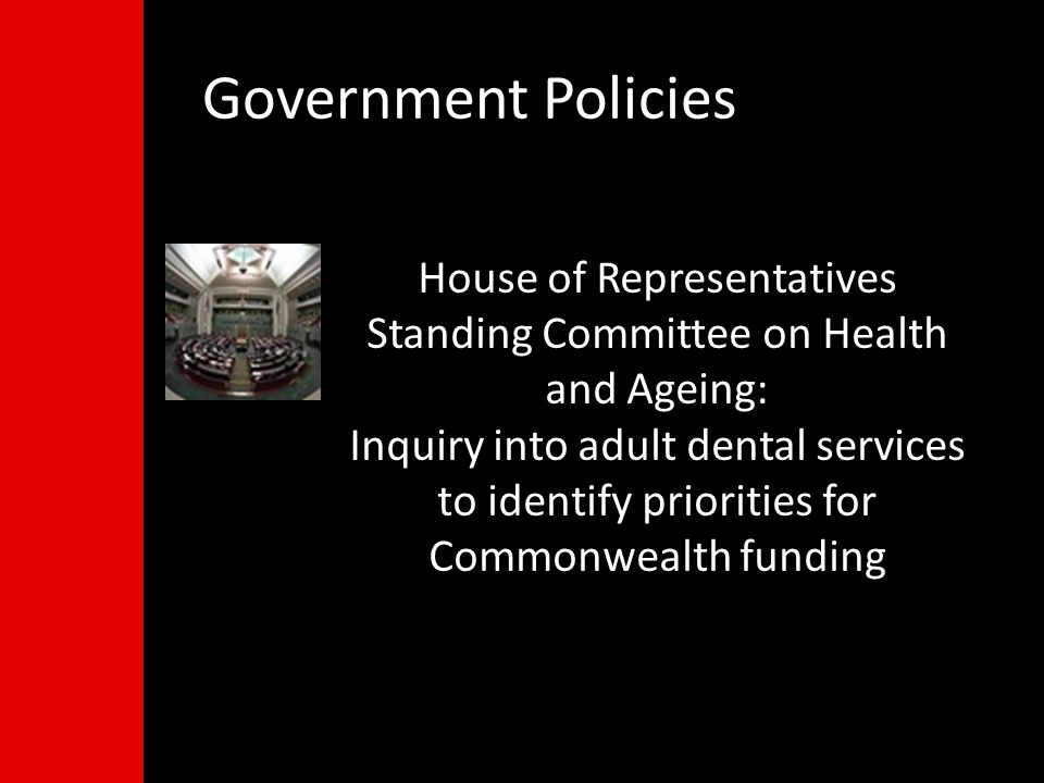House of Representatives Standing Committee on Health and Ageing: Inquiry into adult dental services to identify priorities for Commonwealth funding Government Policies
