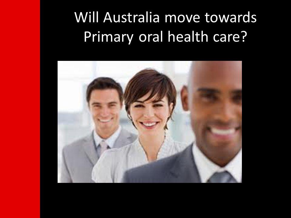 Will Australia move towards Primary oral health care