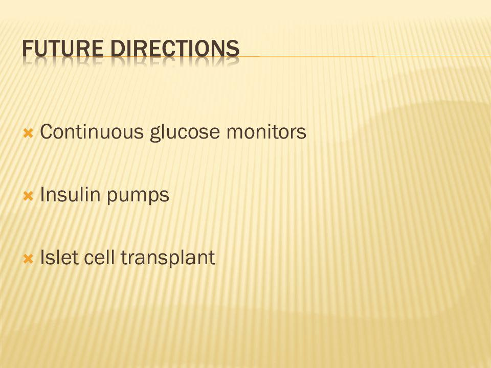Continuous glucose monitors Insulin pumps Islet cell transplant