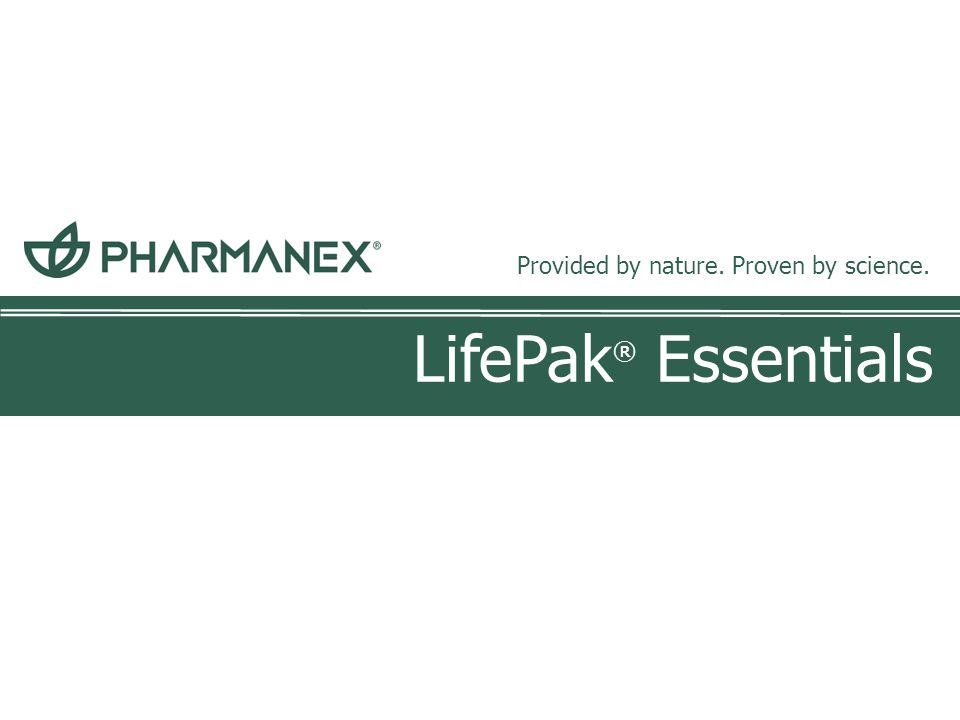 LifePak ® Essentials Provided by nature. Proven by science.
