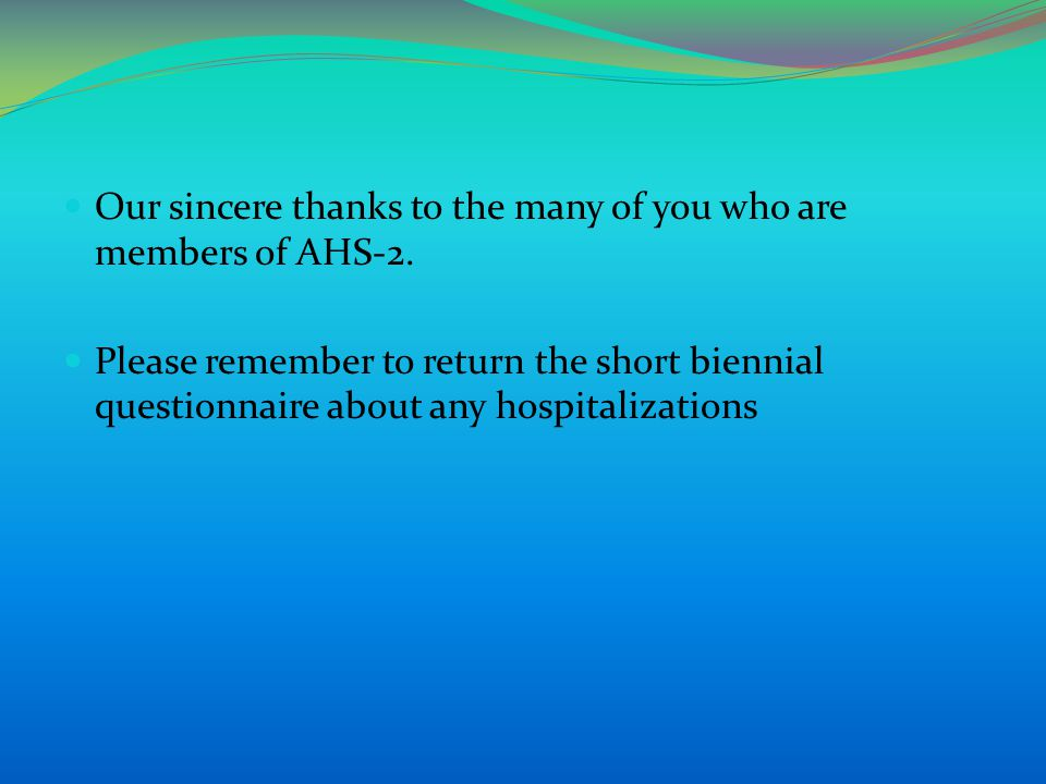 Our sincere thanks to the many of you who are members of AHS-2.