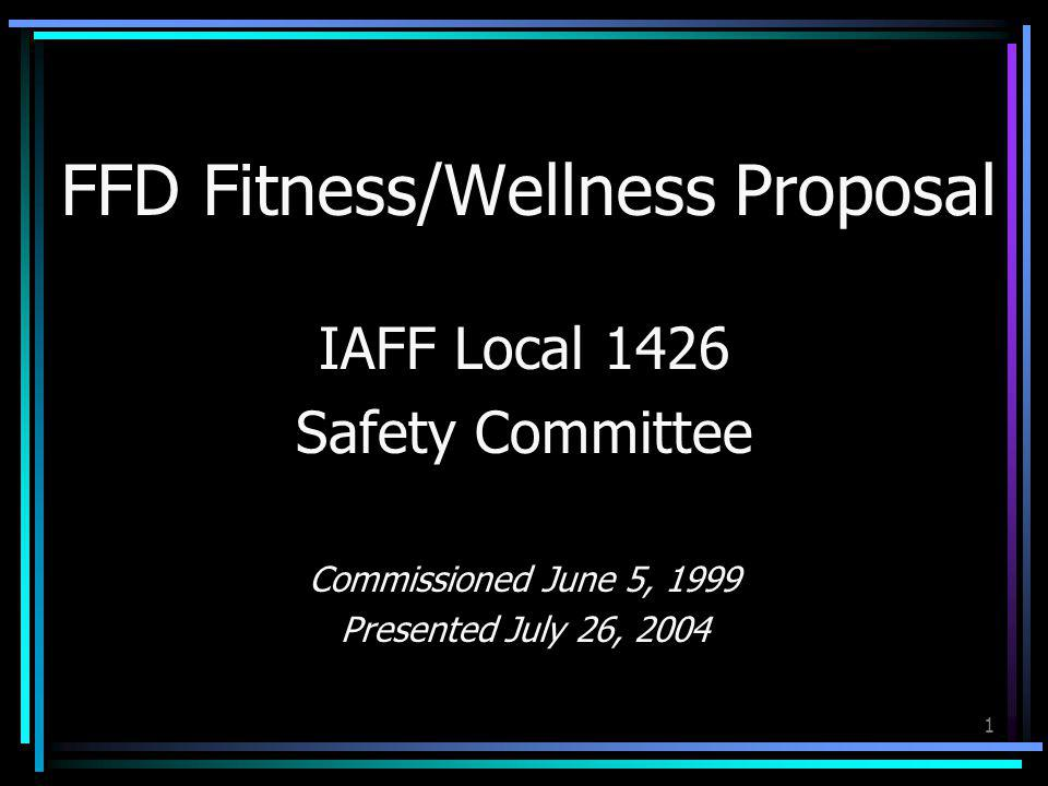 1 FFD Fitness/Wellness Proposal IAFF Local 1426 Safety Committee Commissioned June 5, 1999 Presented July 26, 2004