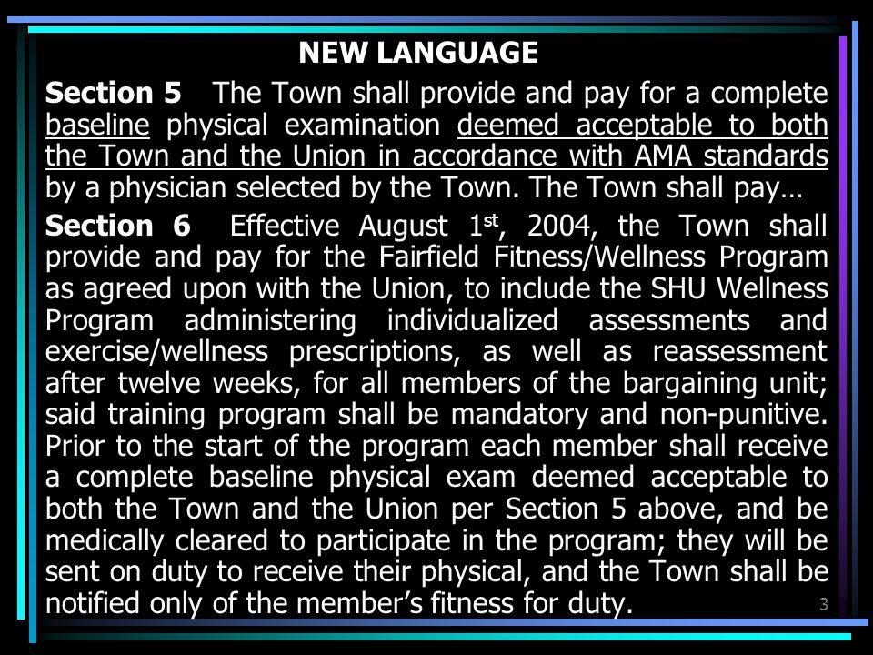 3 NEW LANGUAGE Section 5 The Town shall provide and pay for a complete baseline physical examination deemed acceptable to both the Town and the Union