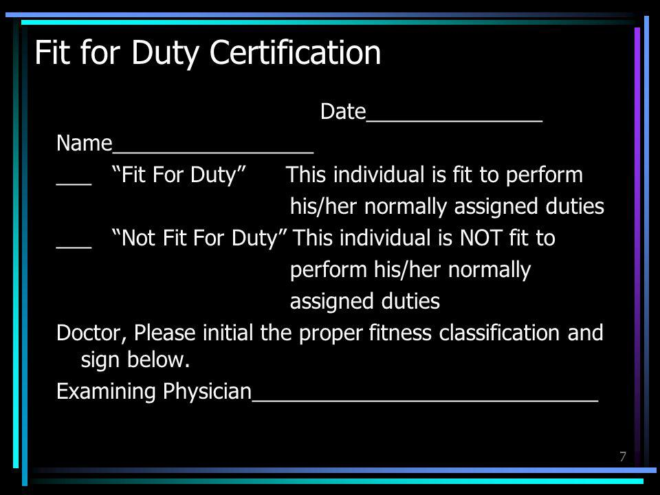 7 Fit for Duty Certification Date_______________ Name_________________ ___ Fit For Duty This individual is fit to perform his/her normally assigned du