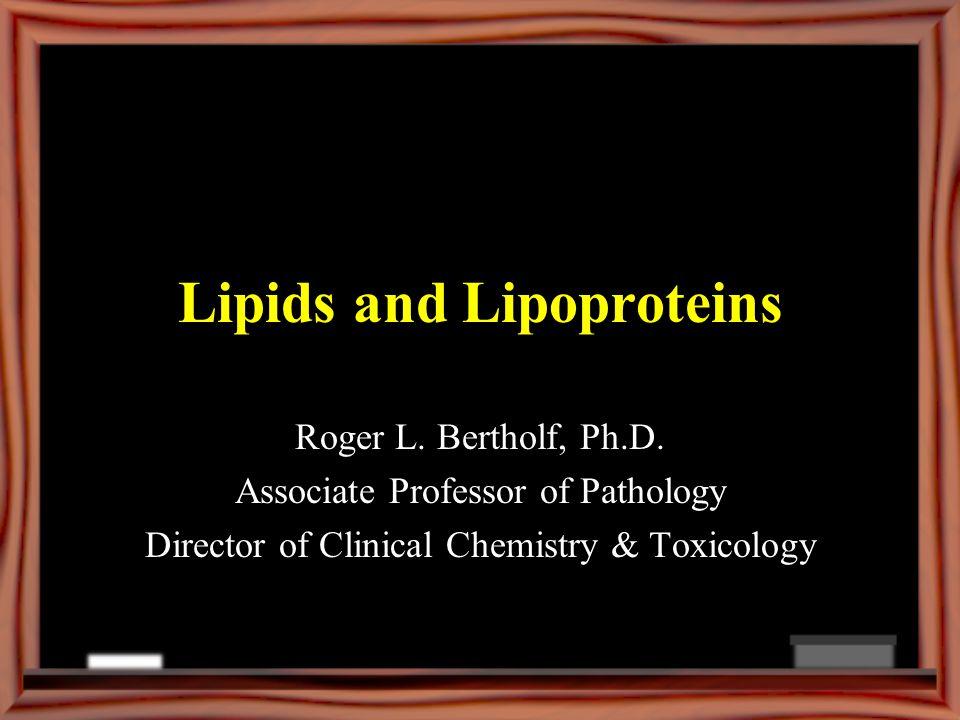 Lipids and Lipoproteins Roger L.Bertholf, Ph.D.