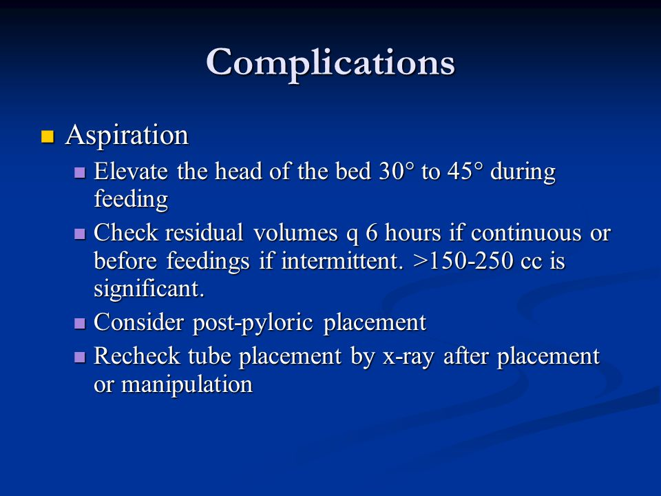 Complications Aspiration Aspiration Elevate the head of the bed 30 to 45° during feeding Elevate the head of the bed 30 to 45° during feeding Check re