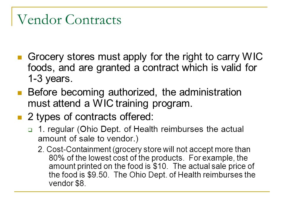 Vendor Contracts Grocery stores must apply for the right to carry WIC foods, and are granted a contract which is valid for 1-3 years. Before becoming
