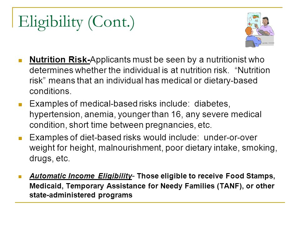Eligibility (Cont.) Nutrition Risk-Applicants must be seen by a nutritionist who determines whether the individual is at nutrition risk. Nutrition ris