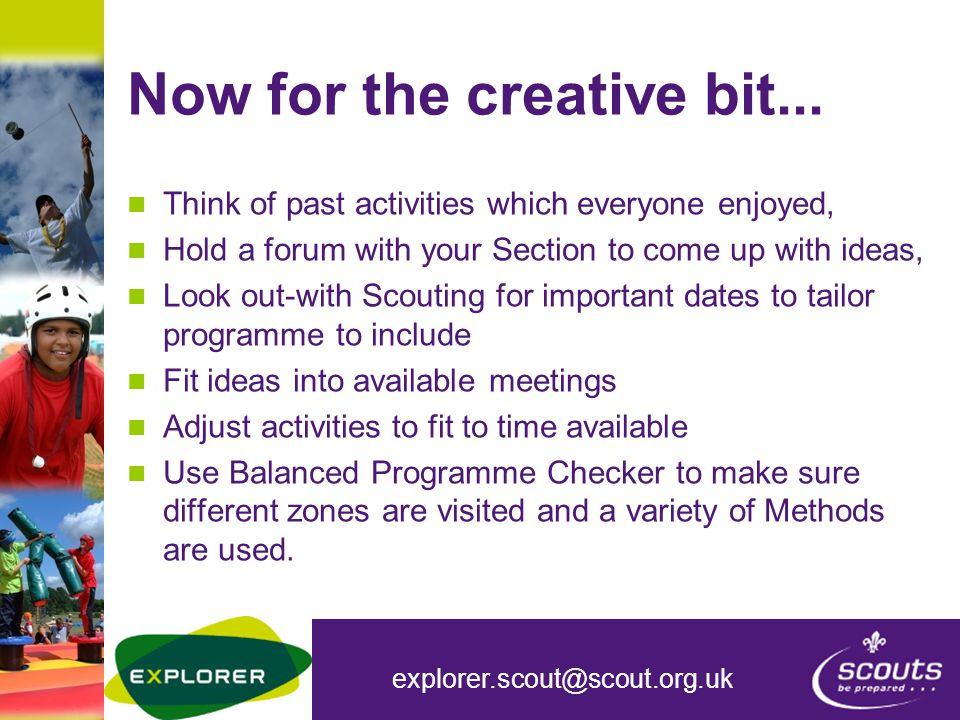 explorer.scout@scout.org.uk BUT..where can you get your ideas from.