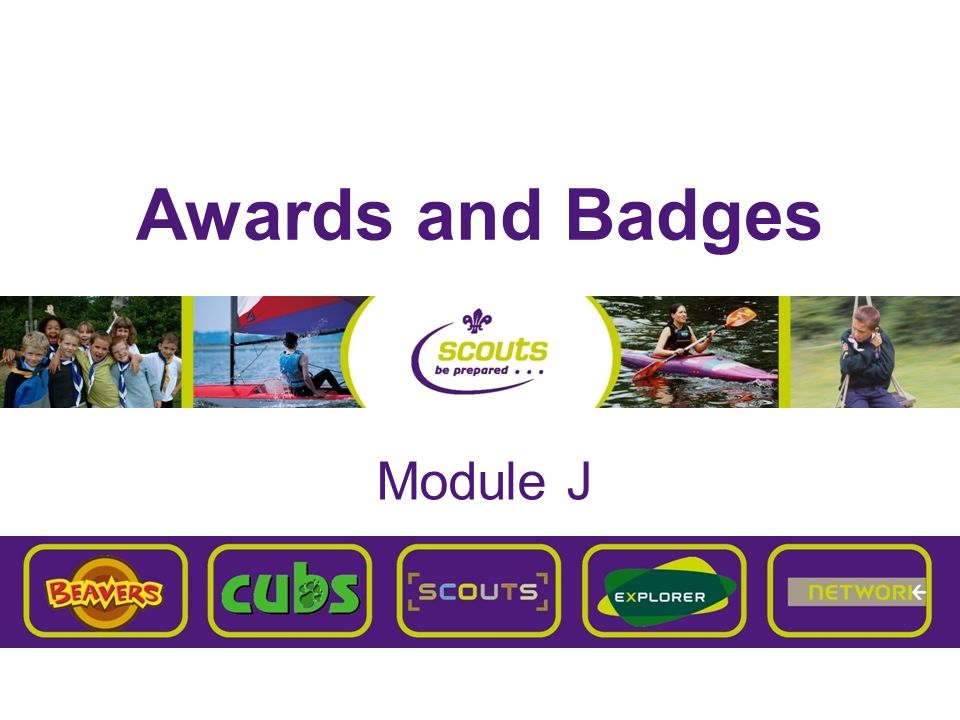 explorer.scout@scout.org.uk Membership and Moving-On Awards Membership Badge - presented when you have taken your promise and become a Member of The Scout Association Moving-On Award - presented when you successfully move from one Section to the next.