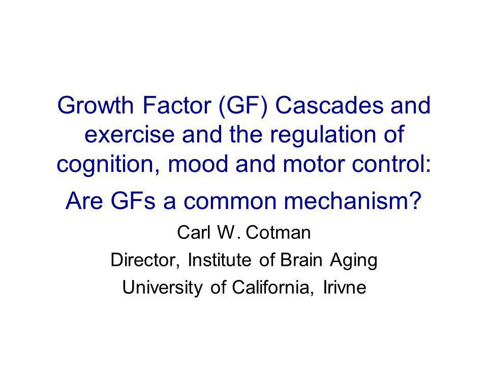 Growth Factor (GF) Cascades and exercise and the regulation of cognition, mood and motor control: Are GFs a common mechanism.