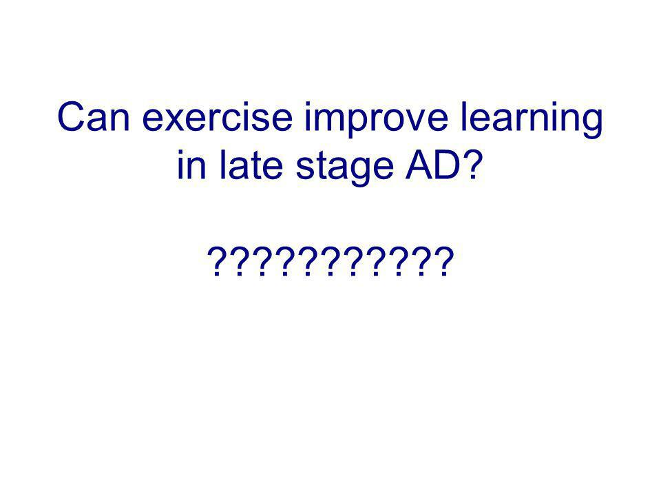 Can exercise improve learning in late stage AD