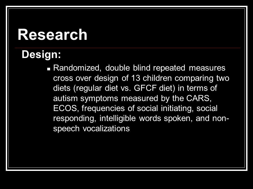 Research Design: Randomized, double blind repeated measures cross over design of 13 children comparing two diets (regular diet vs.