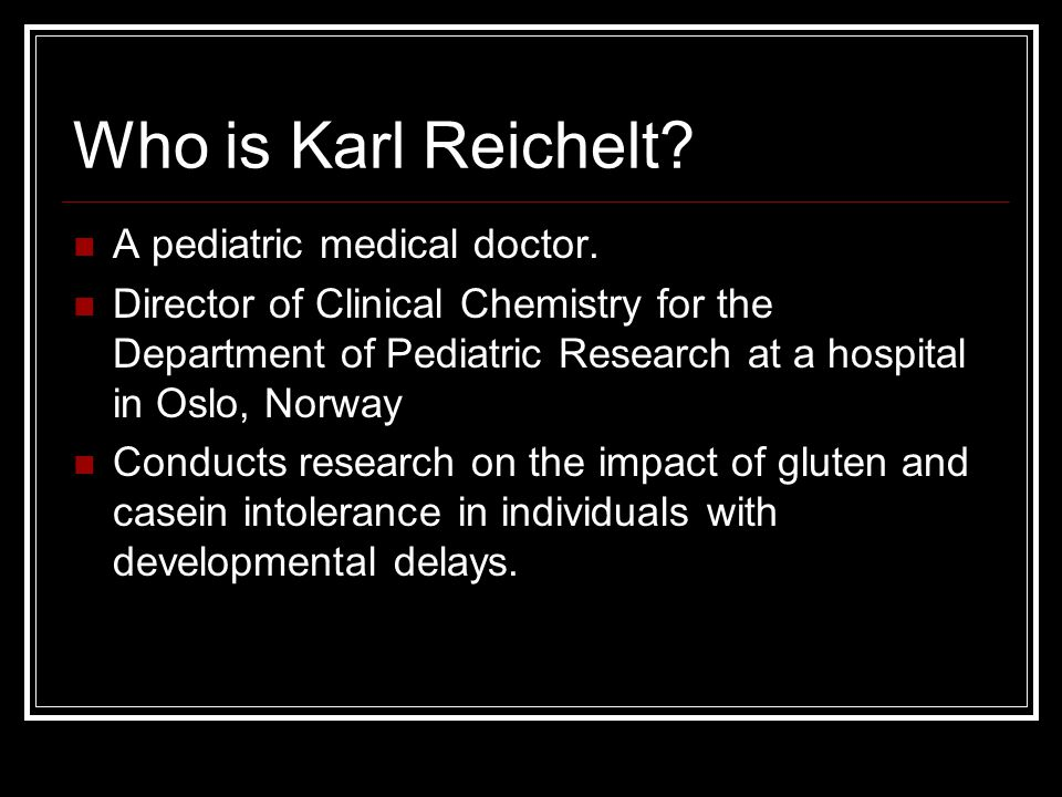 Who is Karl Reichelt. A pediatric medical doctor.