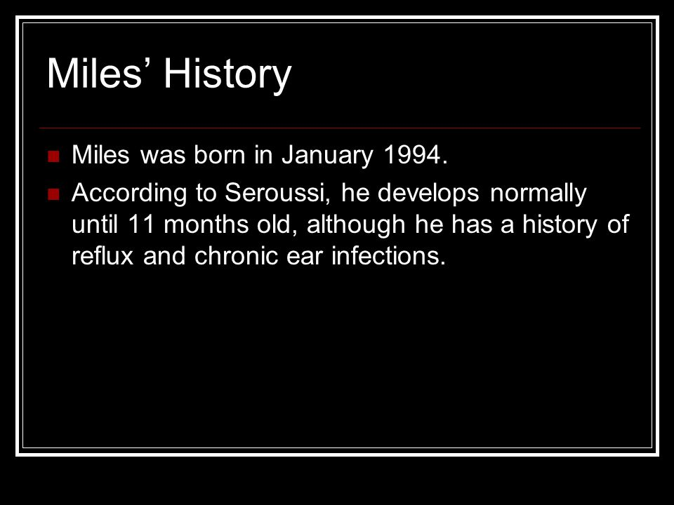 Miles History Miles was born in January 1994.